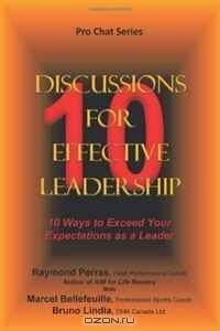 10 Discussions for Effective Leadership: 10 Ways to Exceed Your Expectations as a Leader