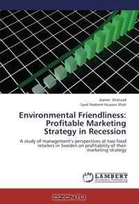 Environmental Friendliness: Profitable Marketing Strategy in Recession: A study of management's perspectives at two food retailers in Sweden on profitability of their marketing strategy