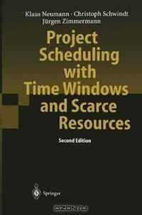 Project Scheduling with Time Windows and Scarce Resources: Temporal and Resource-Constrained Project Scheduling with Regular and Nonregular Objective ... Notes in Economics and Mathematical Systems)