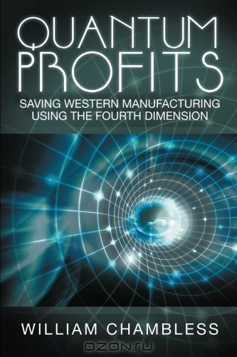 Quantum Profits: Saving Western Manufacturing Using The Fourth Dimension