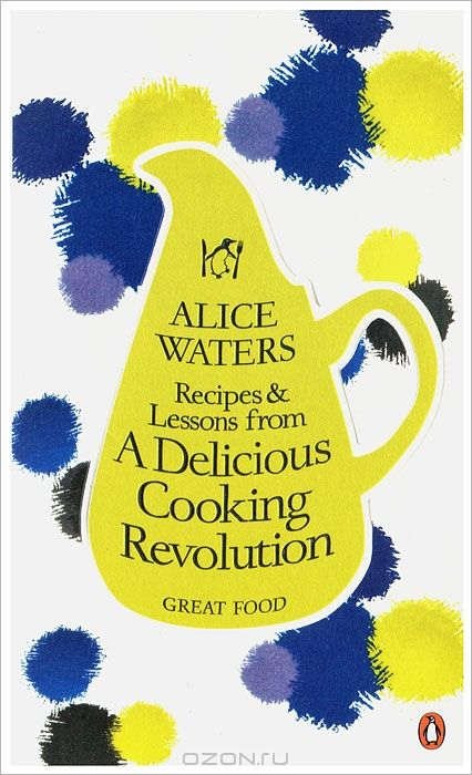 Recipes and Lessons from a Delicious Cooking Revolution